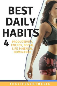 The best daily habits for a life full of health, belonging, productivity and mental dominance.