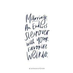 Marriage: an endless sleepover with your favorite weirdo. Quote and handletterin… Marriage: an endless sleepover with your favorite weirdo. Quote and handlettering by Jenna Kutcher. Fiance Quotes, Bride Quotes, Wedding Quotes, Wedding Ideas, Quotes To Live By, Me Quotes, Funny Quotes, Qoutes, 365 Jar