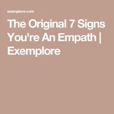 The Original 7 Signs You're An Empath | Exemplore
