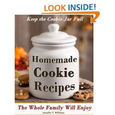 Keep The Cookie Jar Full - Homemade Cookie Recipes the Entire Family Will Enjoy: Jennifer T. Williams: Amazon.com: Kindle Store