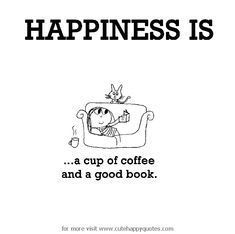 Happiness is, a cup of coffee and a good book. - Cute Happy Quotes