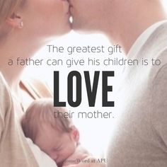 The greatest gift a father can give to his children...is to L❤️VE their mother. www.homeword.com