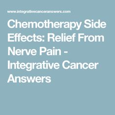 Chemotherapy Side Effects: Relief From Nerve Pain - Integrative Cancer Answers