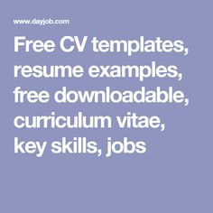 Free CV templates, resume examples, free downloadable, curriculum vitae, key skills, jobs
