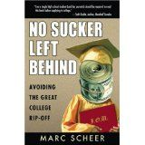 No Sucker Left Behind: Avoiding the Great College Rip-off (Paperback)By Marc Scheer