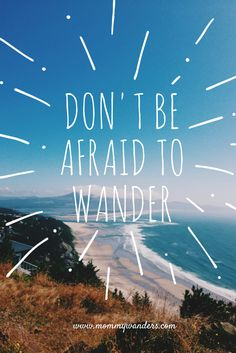 Don't be afraid to wander. Check out www.mommywanders.com