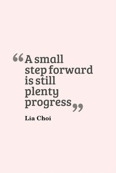 Making progress can be a single step and doesn't have to be perfection.