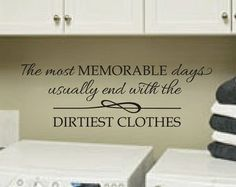 "Decal for Laundry Room. ""The most memorable days usually end with the dirtiest…"