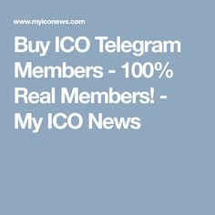 Buy ICO Telegram Members - 100% Real Members! - My ICO News