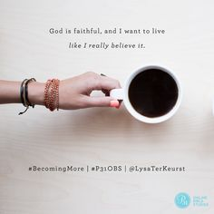 """God is faithful, and I want to live like I really believe it."" @LysaTerKeurst #BecomingMore 