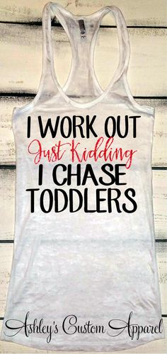 I Work Out Just Kidding I Chase Toddlers, Mom Life Shirt, Womens Fitness Tank Top, Work Out Tanks, Funny Gym Shirt, Toddler Mom Shirts, Fit by AshleysCustomApparel