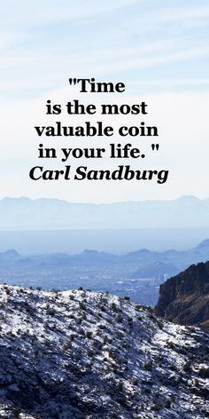 """Time is the most valuable coin in your life."" – Carl Sandburg – On image of Mt. Lemmon, touched with snow, Tucson, AZ, by Florence McGinn -- Read quotes from musicians, writers, and thinkers on life's essential process of discovery at http://www.examiner.com/article/travel-a-road-of-literate-quotes-about-the-journey"