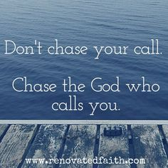 Don't chase your call.  Chase the God who calls you.  So often when trying to understand God's call for my life, I felt like His plans for me were elusive and intangible. In this post, I'll share ways to better identify where He is calling you and hear His voice with these 7 tips on how to find God's calling for your life. #howtofindcalling #calling #god'swillforme www.renovatedfaith.com