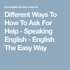 Different Ways To How To Ask For Help - Speaking English - English The Easy Way