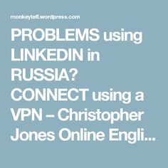 PROBLEMS Using LINKEDIN In RUSSIA CONNECT A VPN English Classes OnlineLinkedin
