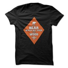 Awesome Hunting Lovers Tee Shirts Gift for you or your family member and your friend:  The Bear Walk All Over The Wood Shirt Tee Shirts T-Shirts