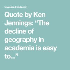 """Quote by Ken Jennings: """"The decline of geography in academia is easy to..."""""""