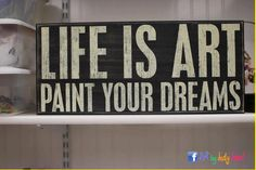 Life is art...paint your dreams.