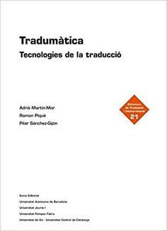 Tradumàtica. Tecnologies de la traducció. A. Martín-Mor, R. Piqué i P. Sánchez-Gijón: