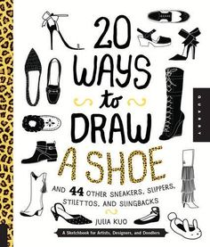 20 Ways to Draw A Shoe and 44 Other Sneakers, Slippers, Stilettos, and Slingbacks: A Sketchbook for Artists, Designers, and Doodlers by Julia Kuo, http://www.amazon.com/dp/1631591088/ref=cm_sw_r_pi_dp_4N2yvb0GPCQQ7