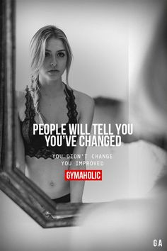 People Will Tell You: You've Changed. You didn't change, you improved