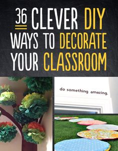 36 Clever DIY Ways To Decorate Your Classroom. Some would be cute at home in the office or playroom. Others would make good teacher gifts!