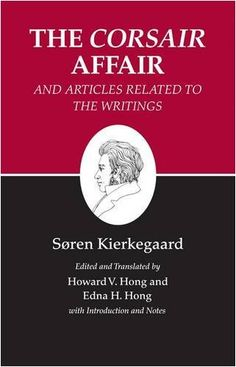 """Kierkegaard's Writings, XIII: The """"Corsair Affair"""" and Articles Related to the Writings"""