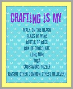 Crafting is...  relaxing, hobby, fun, interest, stress relief :)