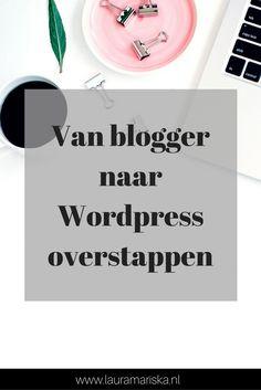 Alles wat je moet weten bij het overstappen van Blogger naar Wordpress #wordpress #blogger #blogging #tips