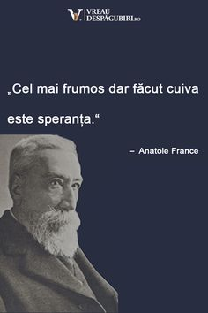 Anatole France, Bucharest Romania, True Words, Thoughts, Motivation, Quotes, Proverbs, Quotations, Daily Motivation