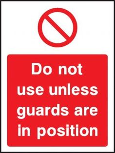 Do not use unless guards are in position warning sign