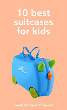 10 best suitcases for kids - Trunki