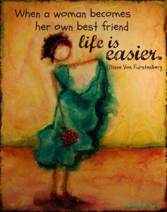 """""""Your Own Best Friend"""" (Original Art from Marabeth Quin) """"When a woman becomes her own best friend life is easier."""" ~ Diane Von Furstenberg"""
