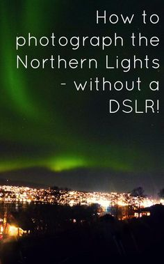 Click through to read all about how to photograph the Northern Lights without a DSLR