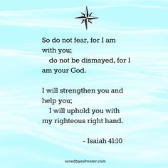 Isaiah 41:10 Do not fear for I am with you. Verses for when we are afraid.