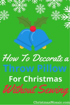 Do you have trouble finding a throw pillow that you really like for the holiday season? Here's a tutorial on how to decorate a Christmas throw pillow with no sewing in your own design and colors. Christmas Mosaics, Christmas Time, Holiday, Diy Ideas, Christmas Decorations, Magic, Throw Pillows, Sewing, Logos