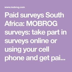 Paid surveys South Africa: MOBROG surveys: take part in surveys online or using your cell phone and get paid for your opinion. We offer online surveys on the Internet and via an app for your cell phone. Get involved, because you can earn money through surveys in this way in South Africa. Online Surveys That Pay, Paid Surveys, Earn Money, South Africa, Internet, Sign, App, Phone, Business