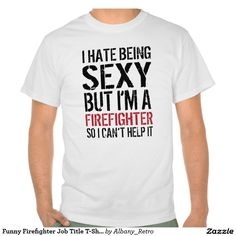 I Hate Being Sexy But I'm a Firefighter So I Can't Help It--an amazing gift for any Firefighter! Click through to purchase today!