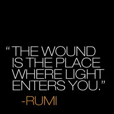 The wound is the place where the light enters you. -Rumi Quote #quote #quotes #quoteoftheday