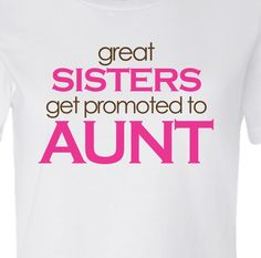 Personalized ORIGINAL design aunt shirt - great sisters get promoted to aunt - short sleeve t-shirt - the perfect gift for a proud/new aunt. $20.00, via Etsy.