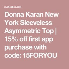 Donna Karan New York Sleeveless Asymmetric Top | 15% off first app purchase with code: 15FORYOU