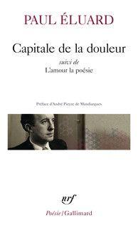 Eluard, Paul : Capitale de la douleur http://www.gallimard.fr/Catalogue/GALLIMARD/Poesie-Gallimard/Capitale-de-la-douleur-suivi-de-L-Amour-la-poesie