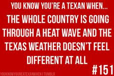 You know you're a Texan when: The whole country is going through a heat wave and the Texas weather doesn't feel different at all. Shes Like Texas, Texas Humor, Texas Funny, Texas Weather, Only In Texas, Republic Of Texas, Texas Forever, Loving Texas, Thoughts