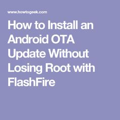 How to Install an Android OTA Update Without Losing Root with FlashFire