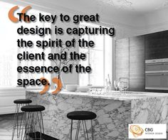 """""""The key to great design is capturing the spirit of the client and the essence of the space"""""""