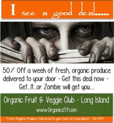 Grab this deal before the zombies do! Fresh, organic produce delivered to your front door - Long Island Area and get 50% off - just order 4 weeks in a row to get 5th week half off - Order Here: http://statictab.com/7qbvzh9