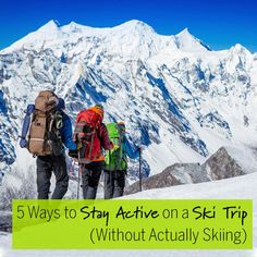5 Ways to Stay Active on a Ski Trip (Without Actually Skiing)