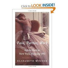 Pain, Parties, Work: Sylvia Plath in New York, Summer 1953: Elizabeth Winder: 9780062085498: Amazon.com: Books