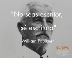 """No seas escritor, sé escritura"" William Faulkner #cita #quote #escritura #literatura #libros #books #WilliamFaulkner"