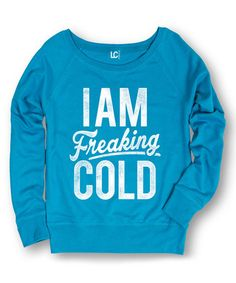 Loving this Cobalt 'I Am Freaking Cold' Sweatshirt on #zulily! #zulilyfinds